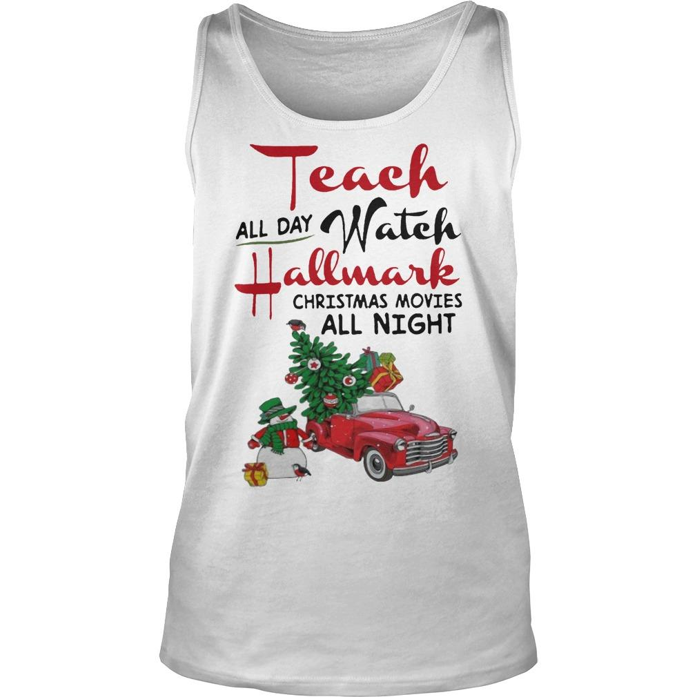 Teach All Day Watch Hallmark Christmas Movies All Night Tank Top