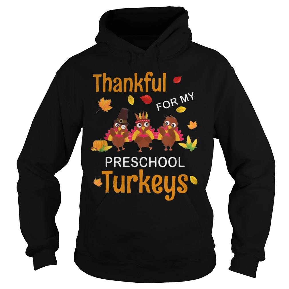Thankful For My Preschool Turkeys Teacher Thanksgiving Hoodie