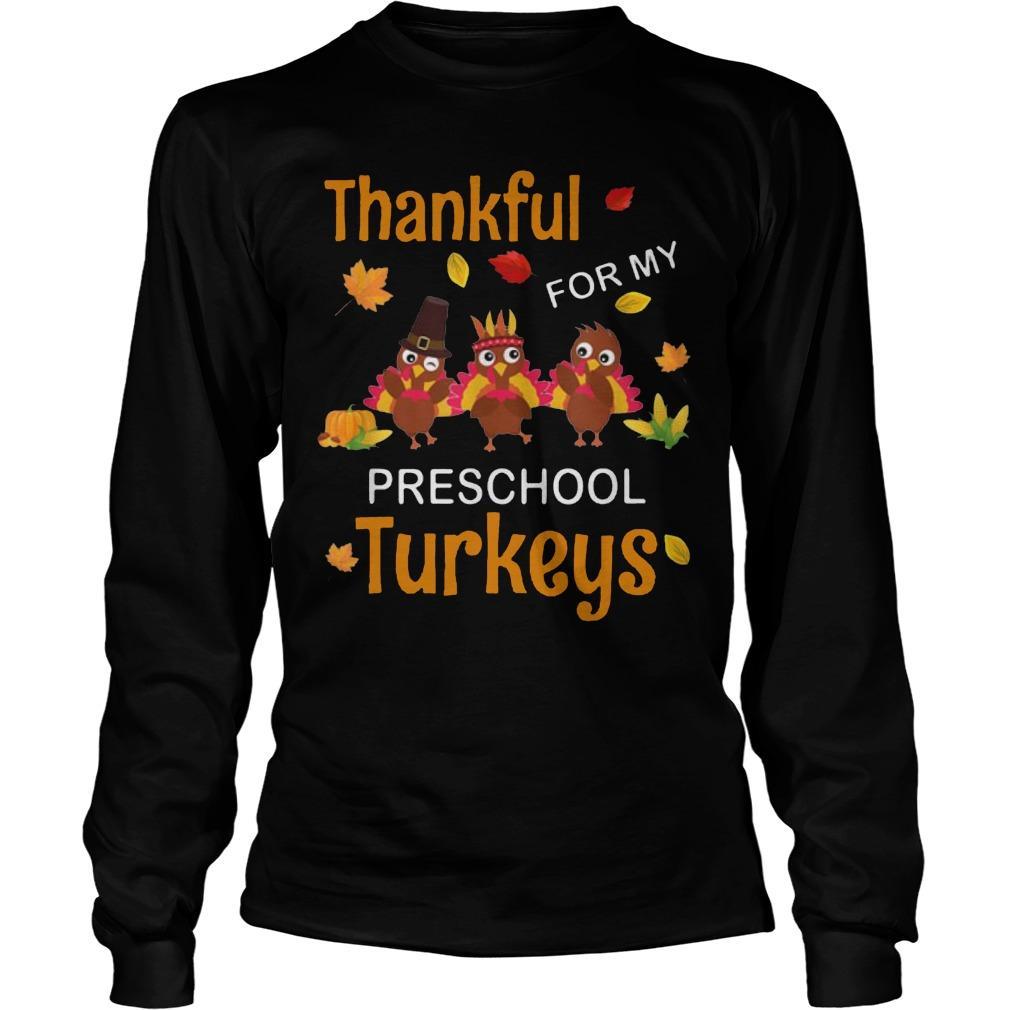 Thankful For My Preschool Turkeys Teacher Thanksgiving Longsleeve