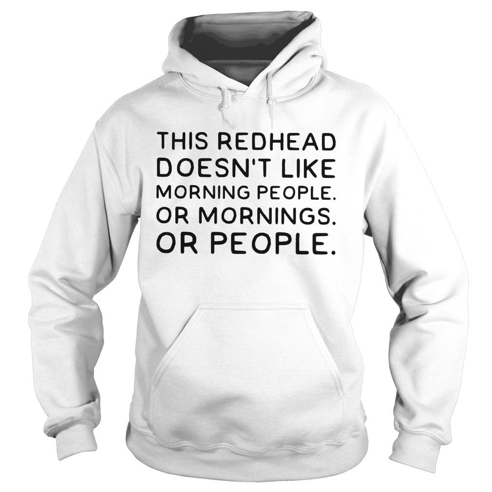 This Redhead Doesn't Like Morning People Or Mornings Or People Hoodie