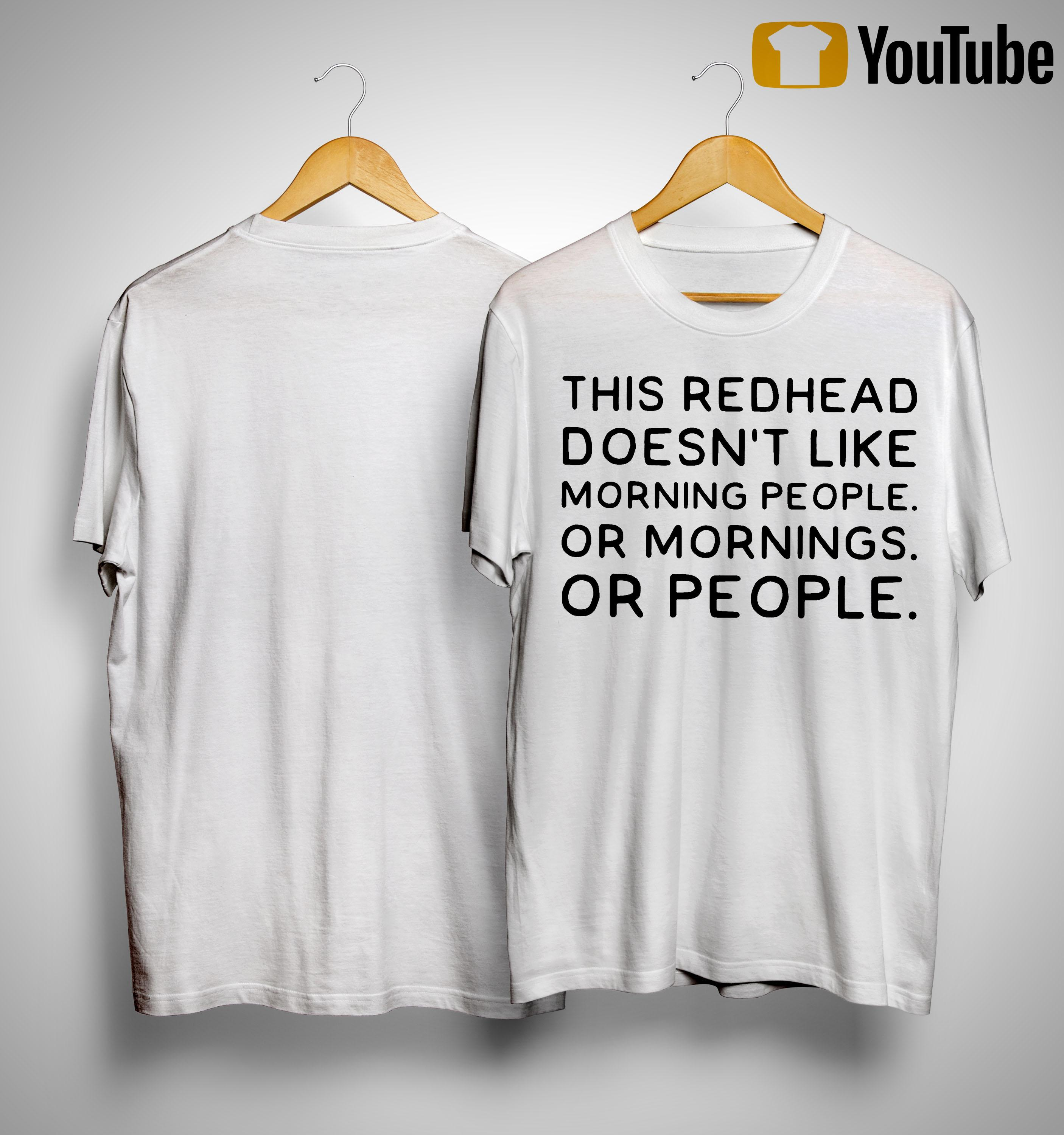 This Redhead Doesn't Like Morning People Or Mornings Or People Shirt