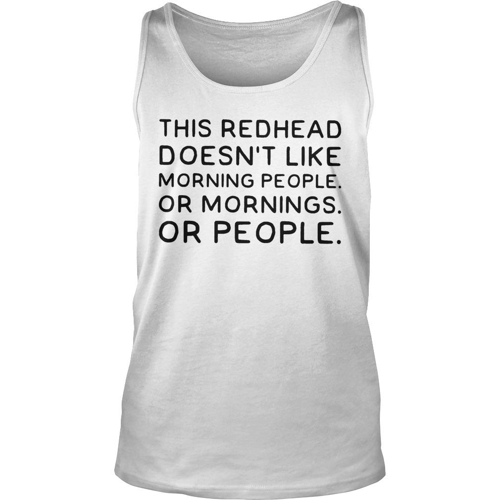 This Redhead Doesn't Like Morning People Or Mornings Or People Tank Top