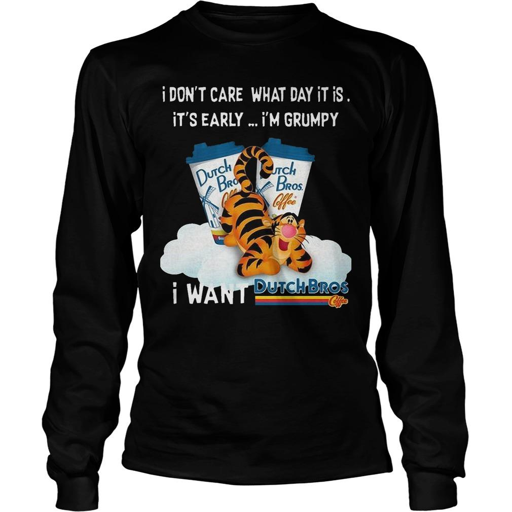 Tigger I Don't Care What Day It Is It's Really I'm Grumpy I Want Dutch Bros Longsleeve