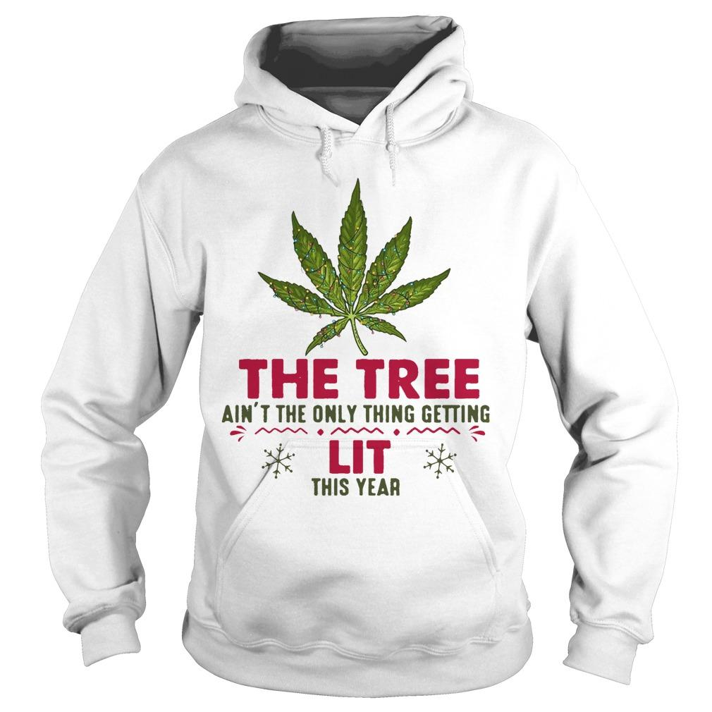 Weed The Tree Ain't The Only Thing Getting Lit This Year Hoodie