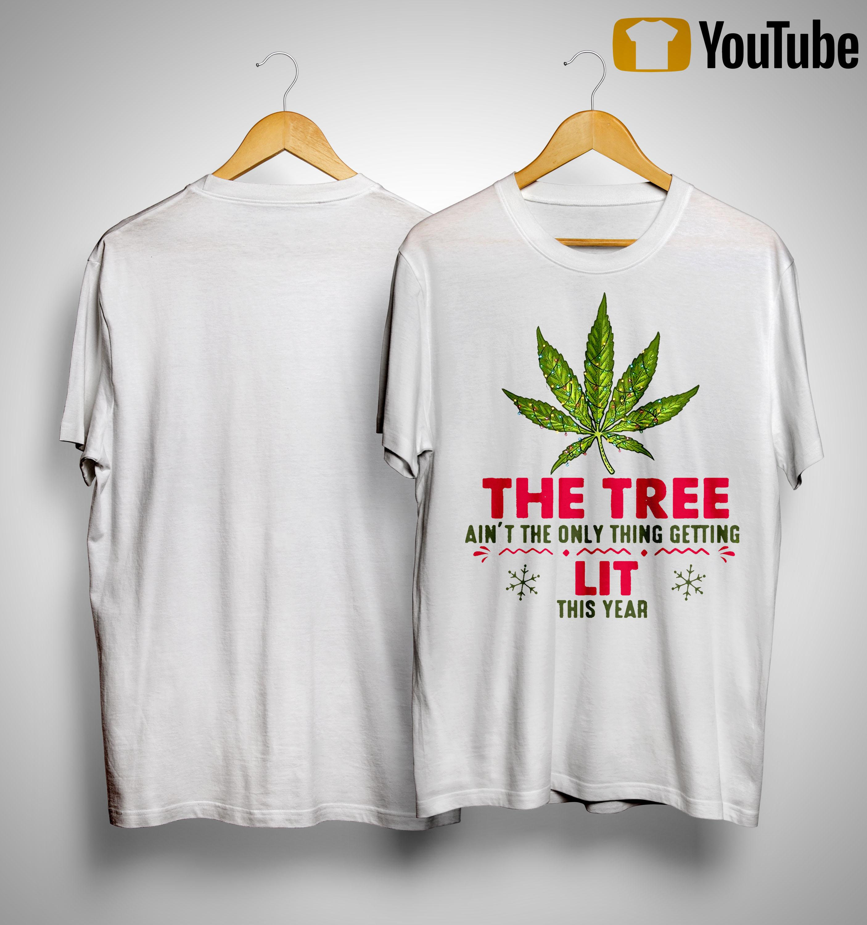 Weed The Tree Ain't The Only Thing Getting Lit This Year Shirt