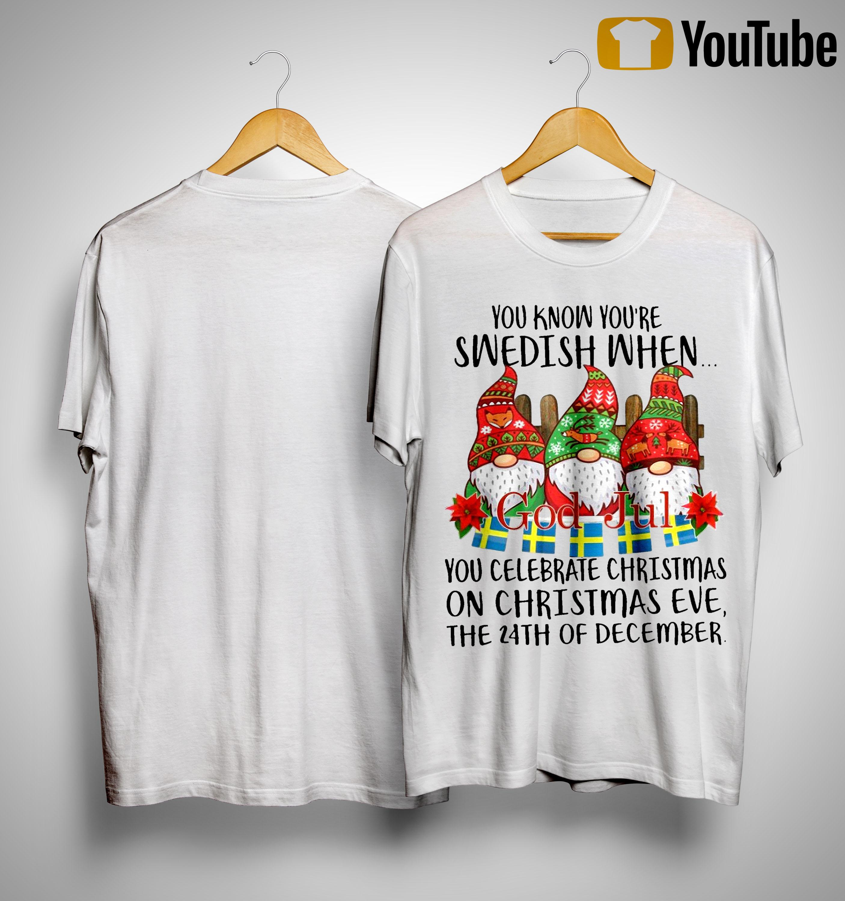You Know You're Swedish When You Celebrate Christmas On Christmas Eve Shirt