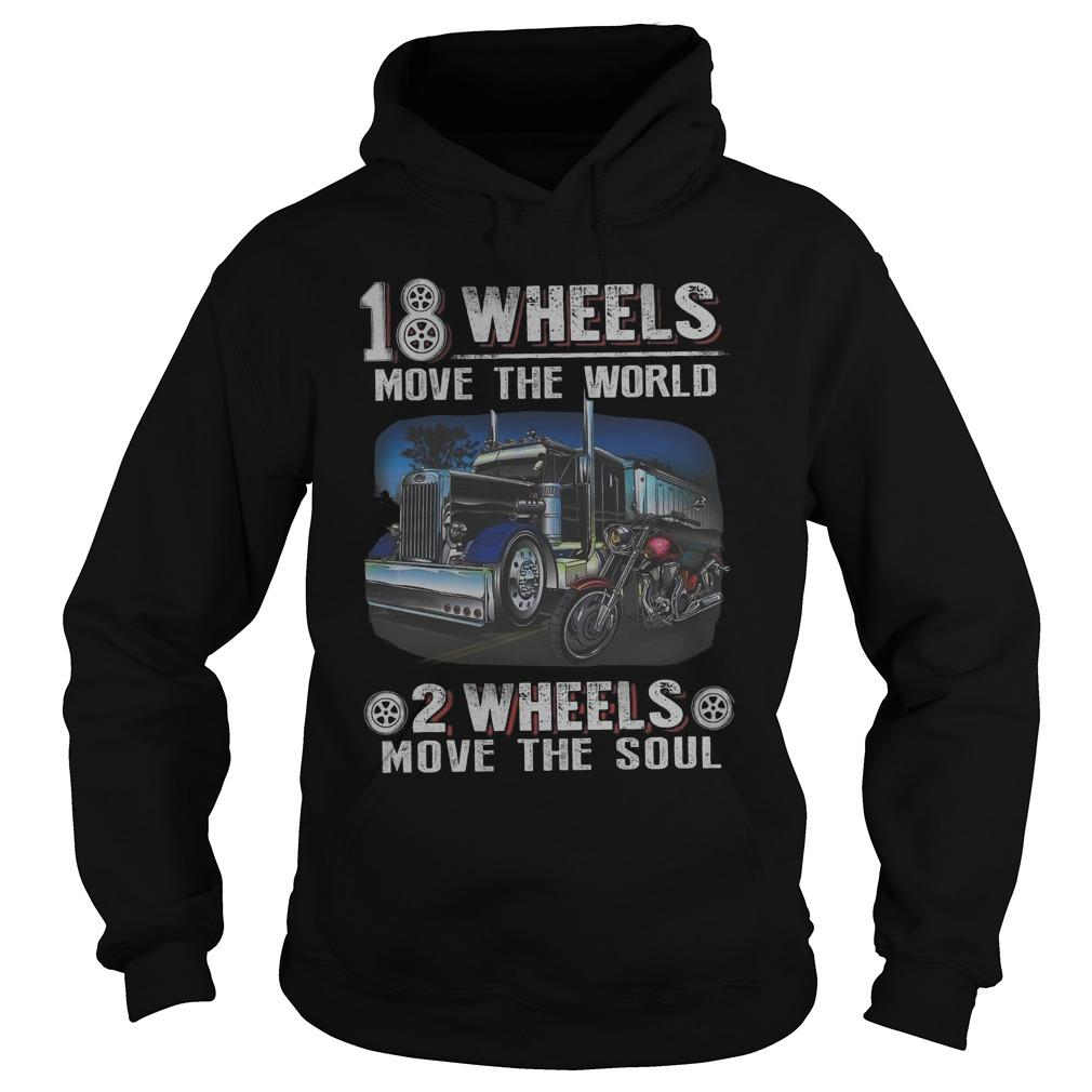 18 Wheels Move The World 2 Wheels Move The Soul Hoodie