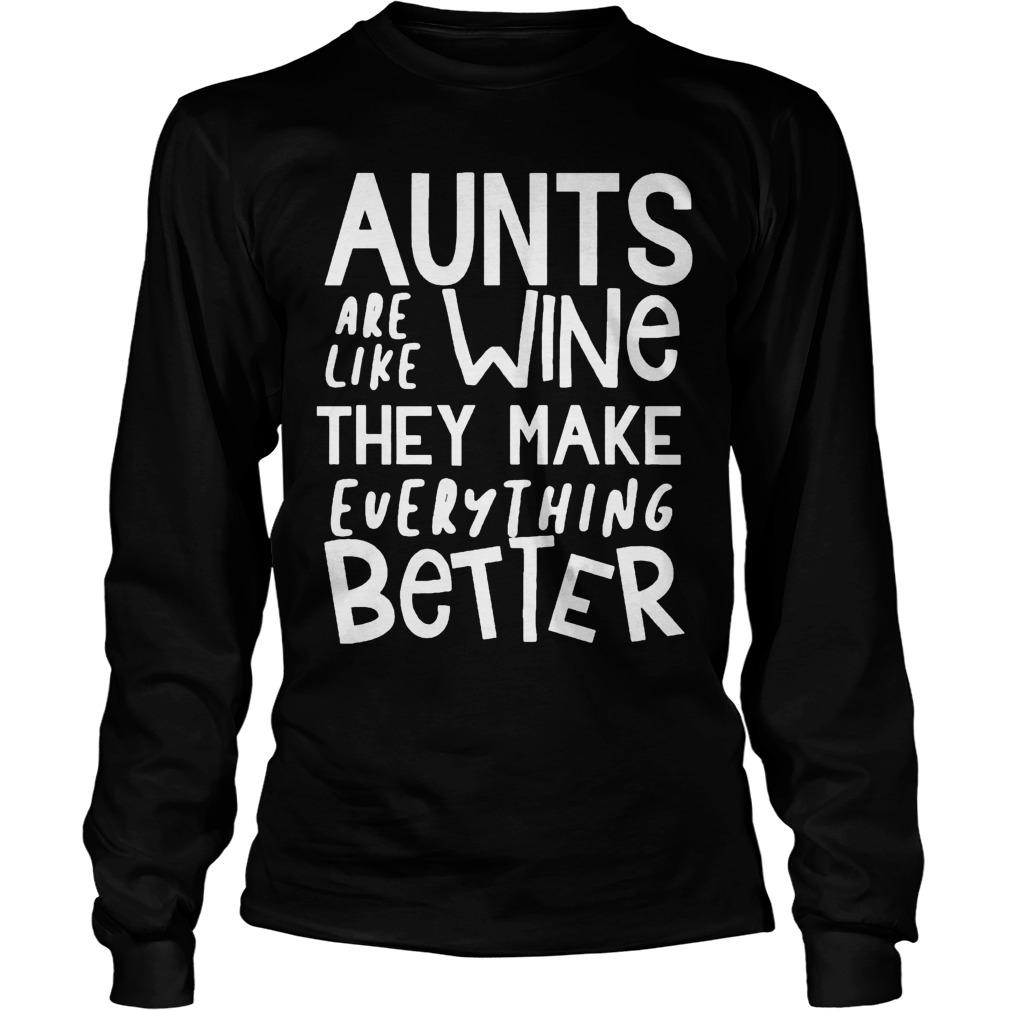 Aunts Are Like Wine They Make Everything Better Longsleeve