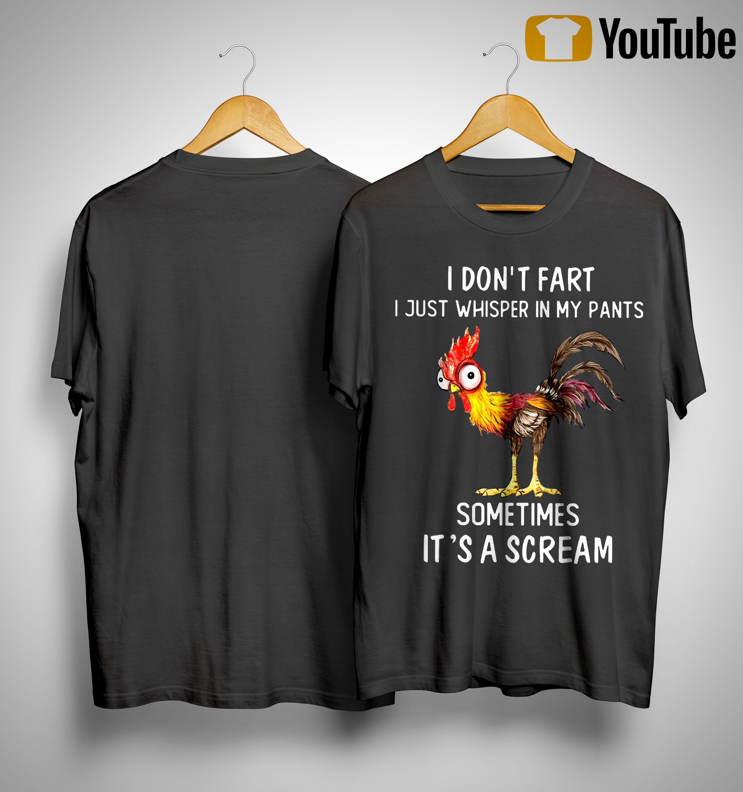 Chicken I Don't Fart I Just Whisper In My Pants Sometimes It's A Scream Shirt