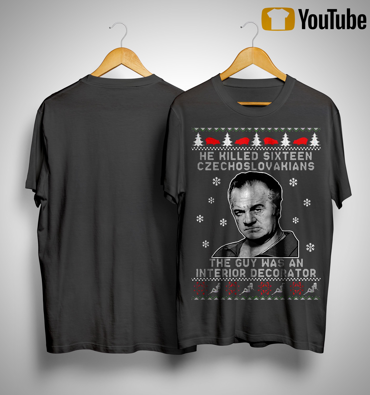 He Killed Sixteen Czechoslovakians The Guy Was An Interior Decorator Shirt