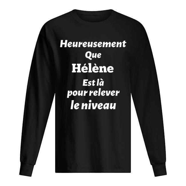 Heureusement Que Hélène Est Là Pour Relever Le Niveau Longsleeve