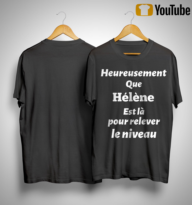 Heureusement Que Hélène Est Là Pour Relever Le Niveau Shirt