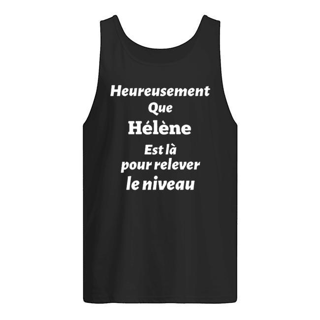 Heureusement Que Hélène Est Là Pour Relever Le Niveau Tank Top