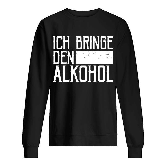 Ich Bringe Den Alkohol Sweater