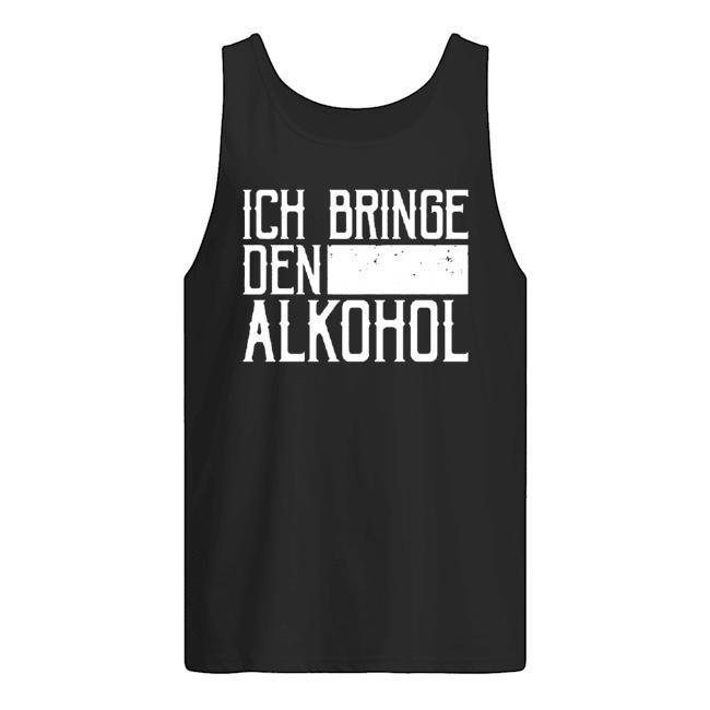 Ich Bringe Den Alkohol Tank Top