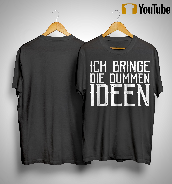 Ich Bringe Die Dummen Ideen Shirt