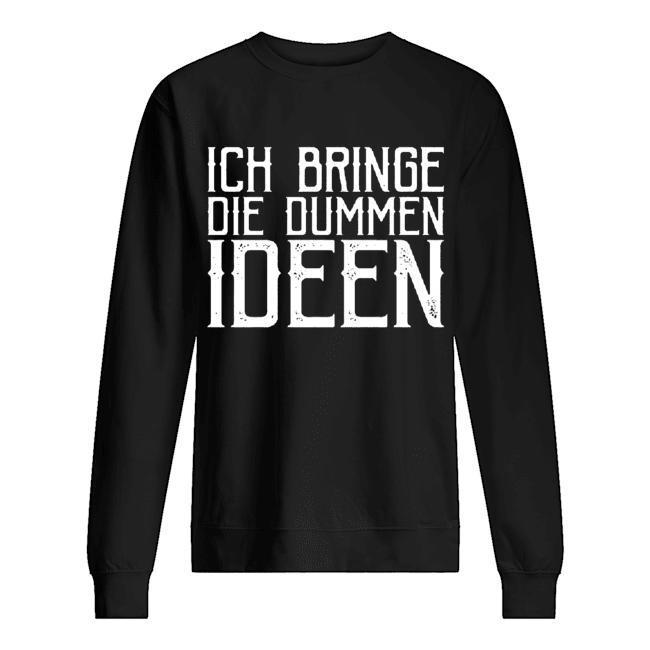 Ich Bringe Die Dummen Ideen Sweater