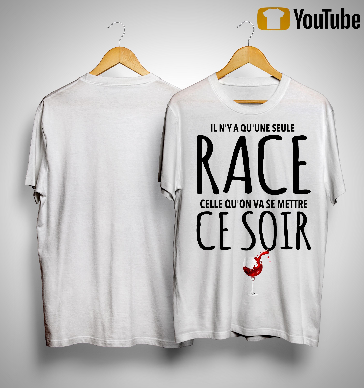 Il N'y A Qu'une Seule Race Celle Qu'on Va Se Mettre Ce Soir Shirt