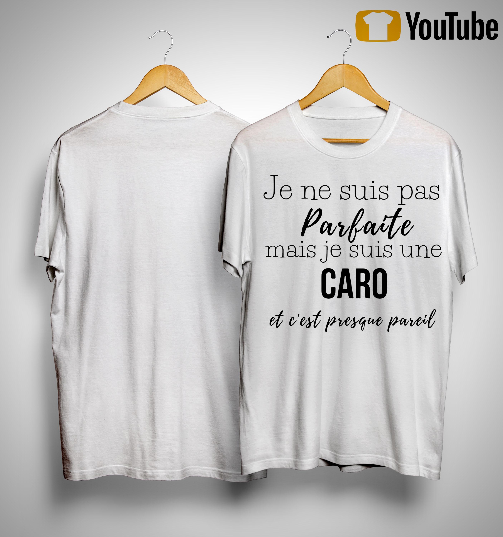 Je Ne Suis Pas Parfaite Mais Je Suis Une Caro Et C'est Presque Pareil Shirt