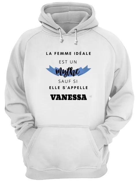 La Femme Idéale Est Un Mythe Sauf Si Elle S'appelle Vanessa Hoodie
