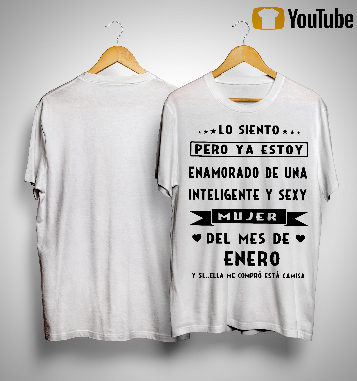Lo Siento Pero Ya Estoy Enamorado De Una Inteligente Y Sexy Shirt