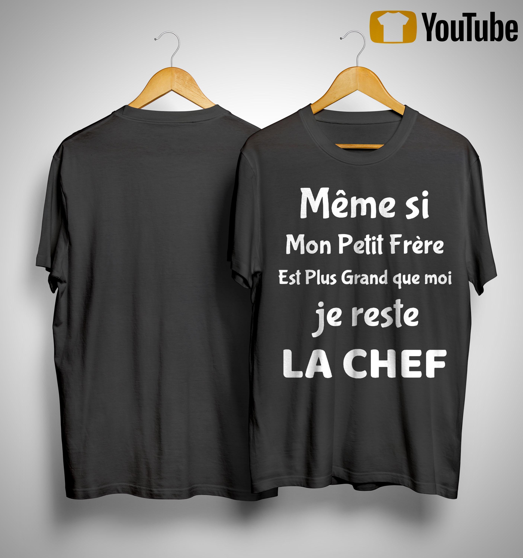 Même Si Mon Petit Frère Est Plus Grand Que Moi Je Reste La Chef Shirt