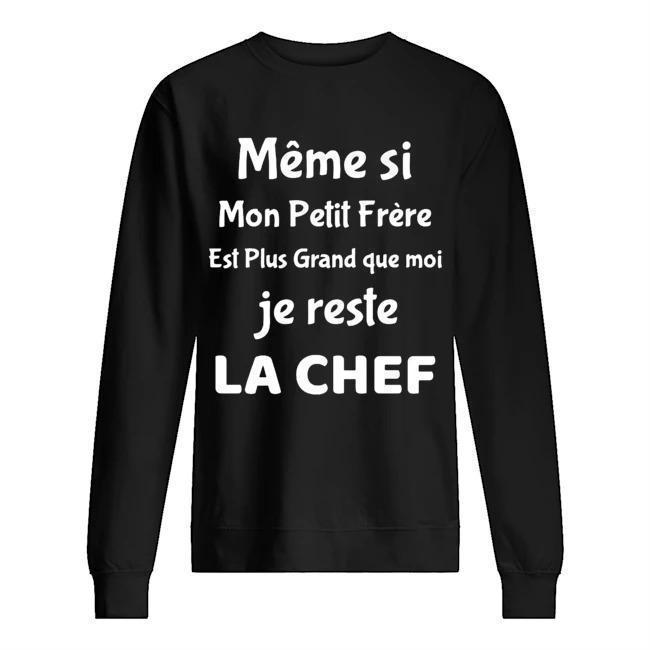 Même Si Mon Petit Frère Est Plus Grand Que Moi Je Reste La Chef Sweater