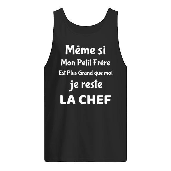 Même Si Mon Petit Frère Est Plus Grand Que Moi Je Reste La Chef Tank Top