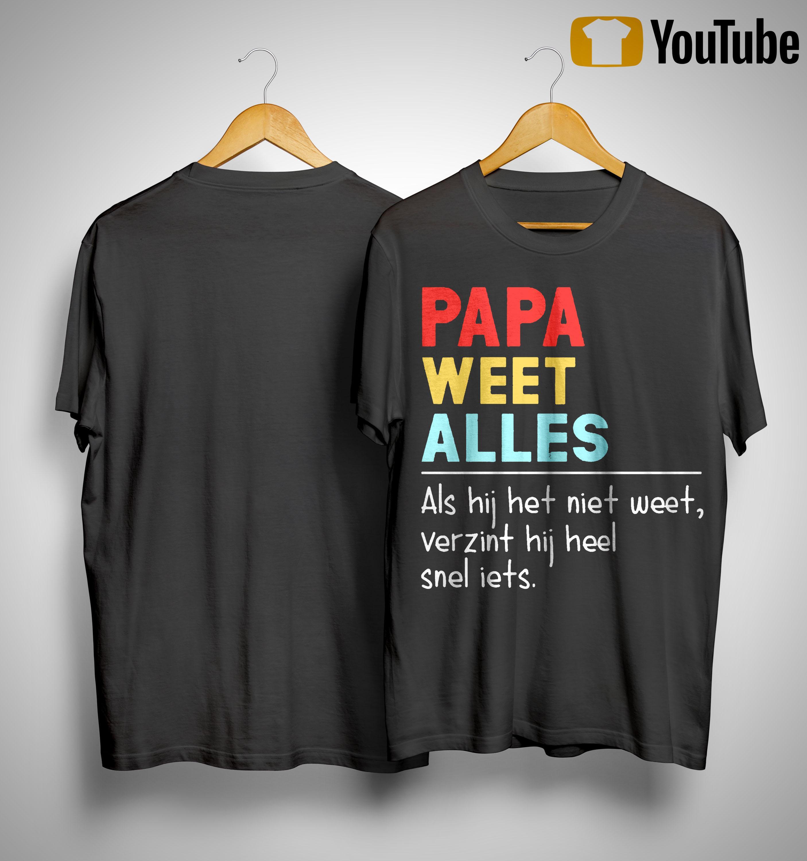 Papa Weet Alles Als Hij Het Niet Weet Verzint Hij Heel Snel Iets Shirt