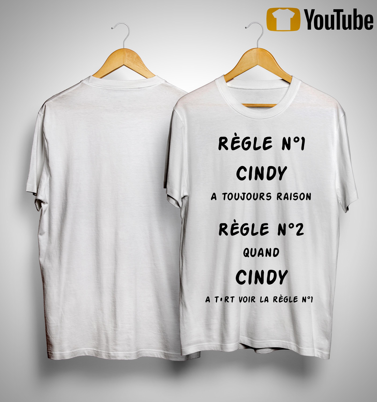Règle Nº1 Cindy A Toujours Raison Règle Nº2 Quand Cindy Shirt
