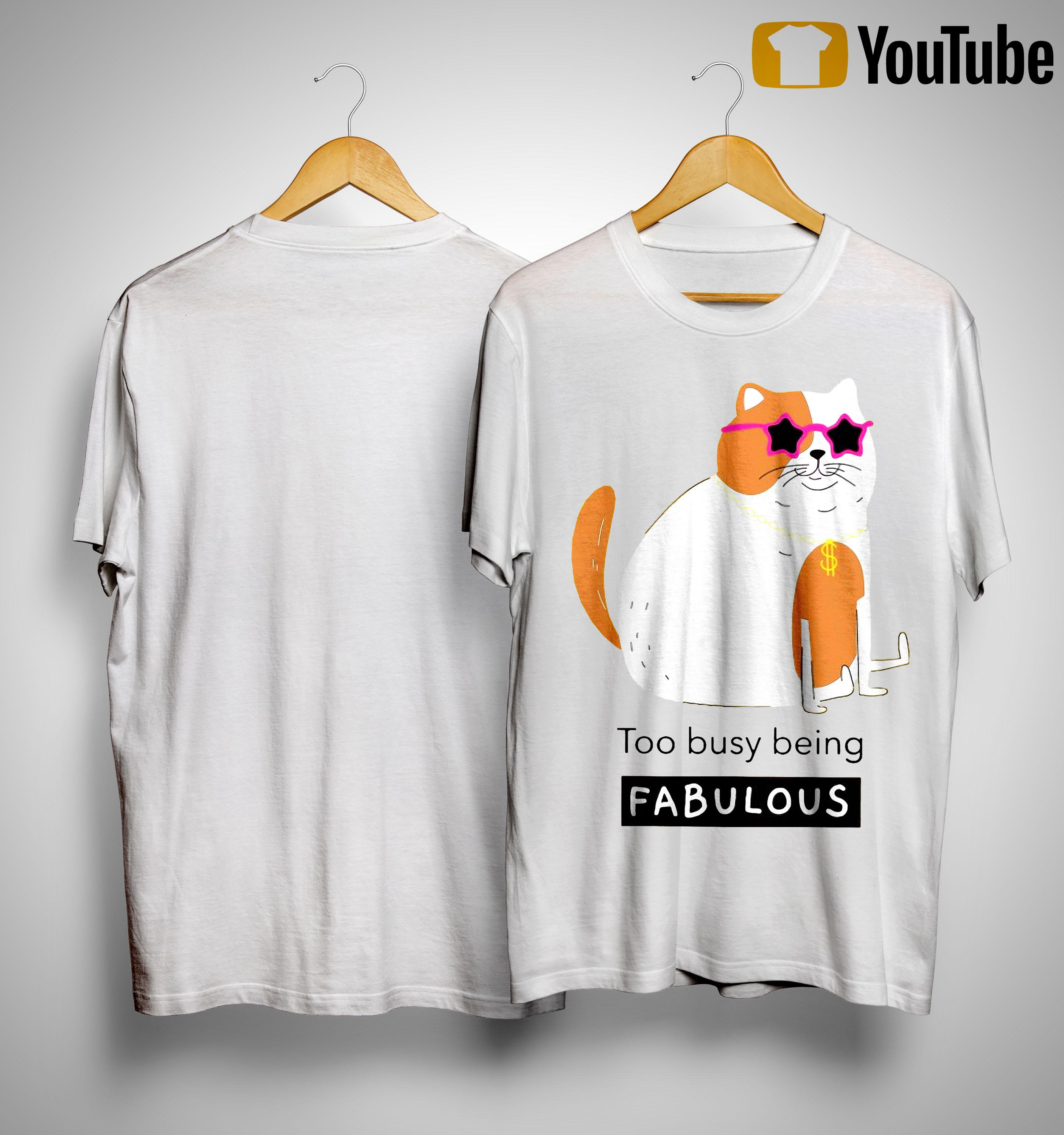 Too Busy Being Fabulous Shirt