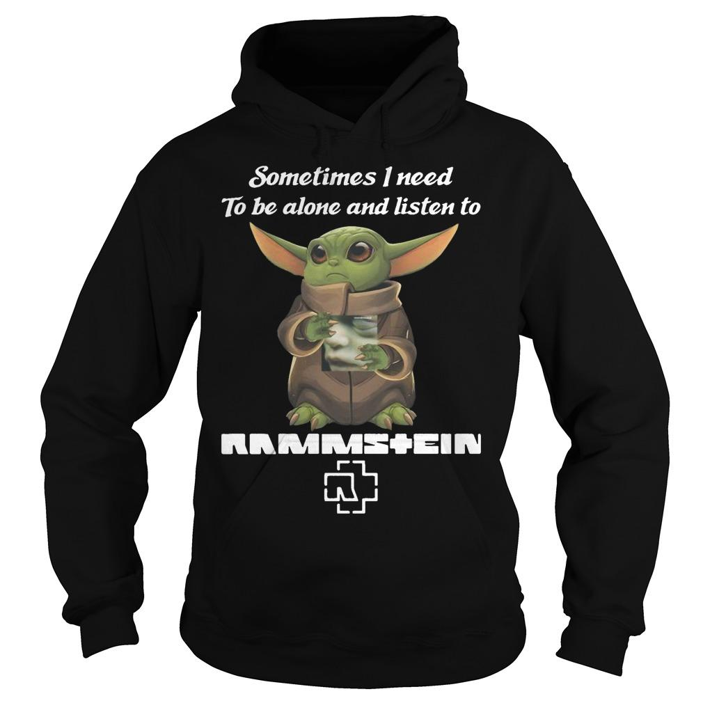 Baby Yoda Sometimes I Need To Be Alone And Listen To Rammstein Hoodie