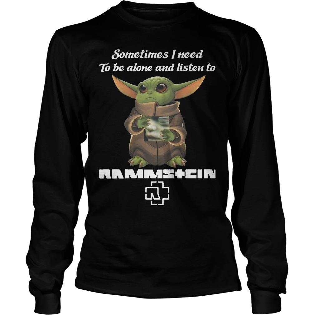 Baby Yoda Sometimes I Need To Be Alone And Listen To Rammstein Longsleeve
