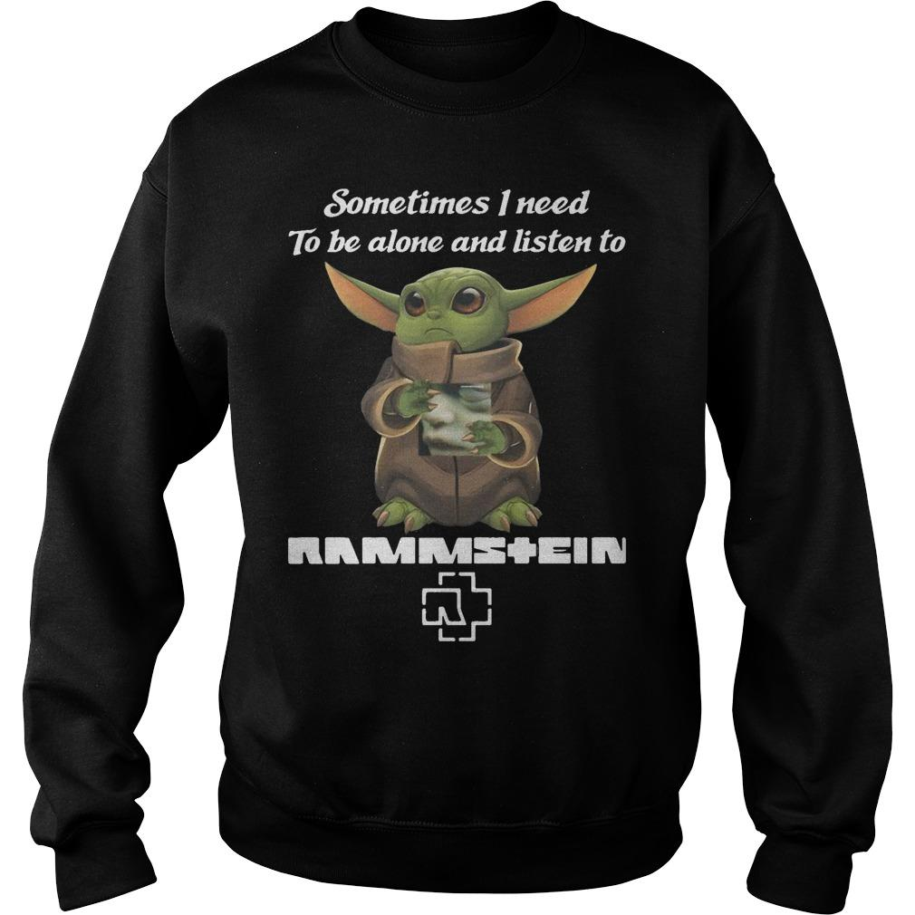 Baby Yoda Sometimes I Need To Be Alone And Listen To Rammstein Sweater