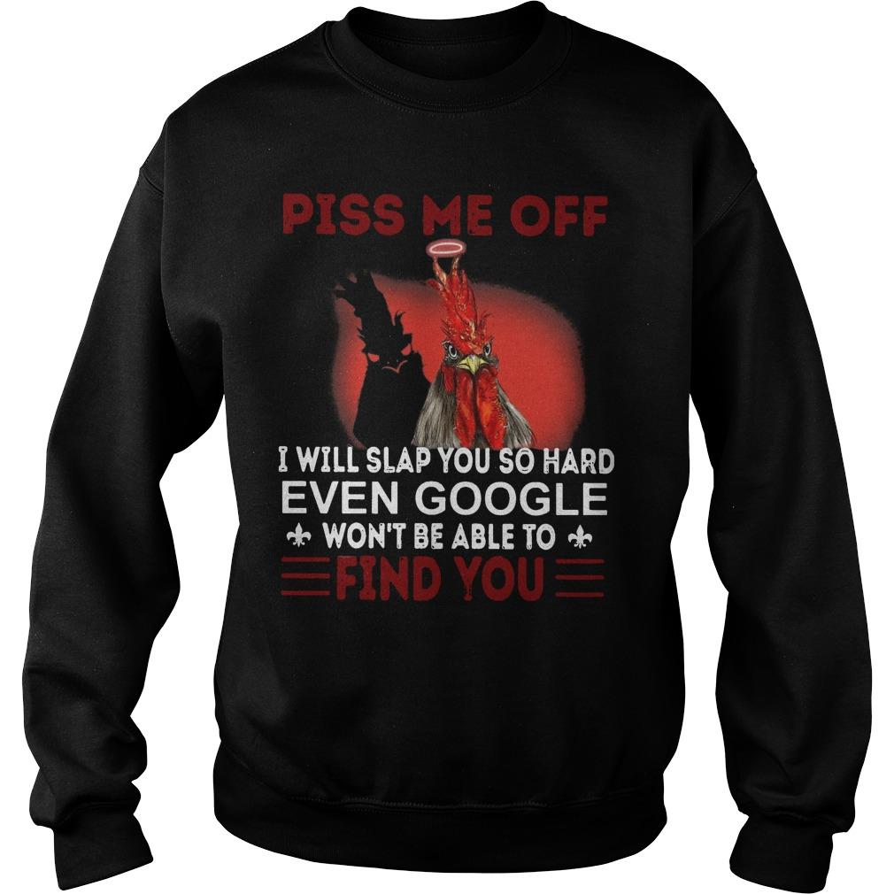 Chicken Piss Me Off I Will Slap You So Hard Even Google Won't Be Able Sweater