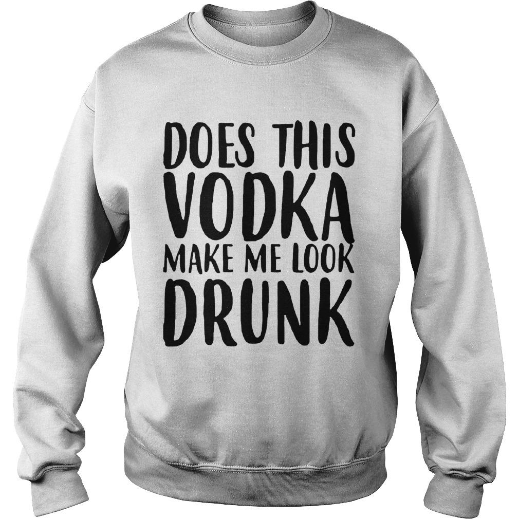 Does This Vodka Make Me Look Drunk Sweater