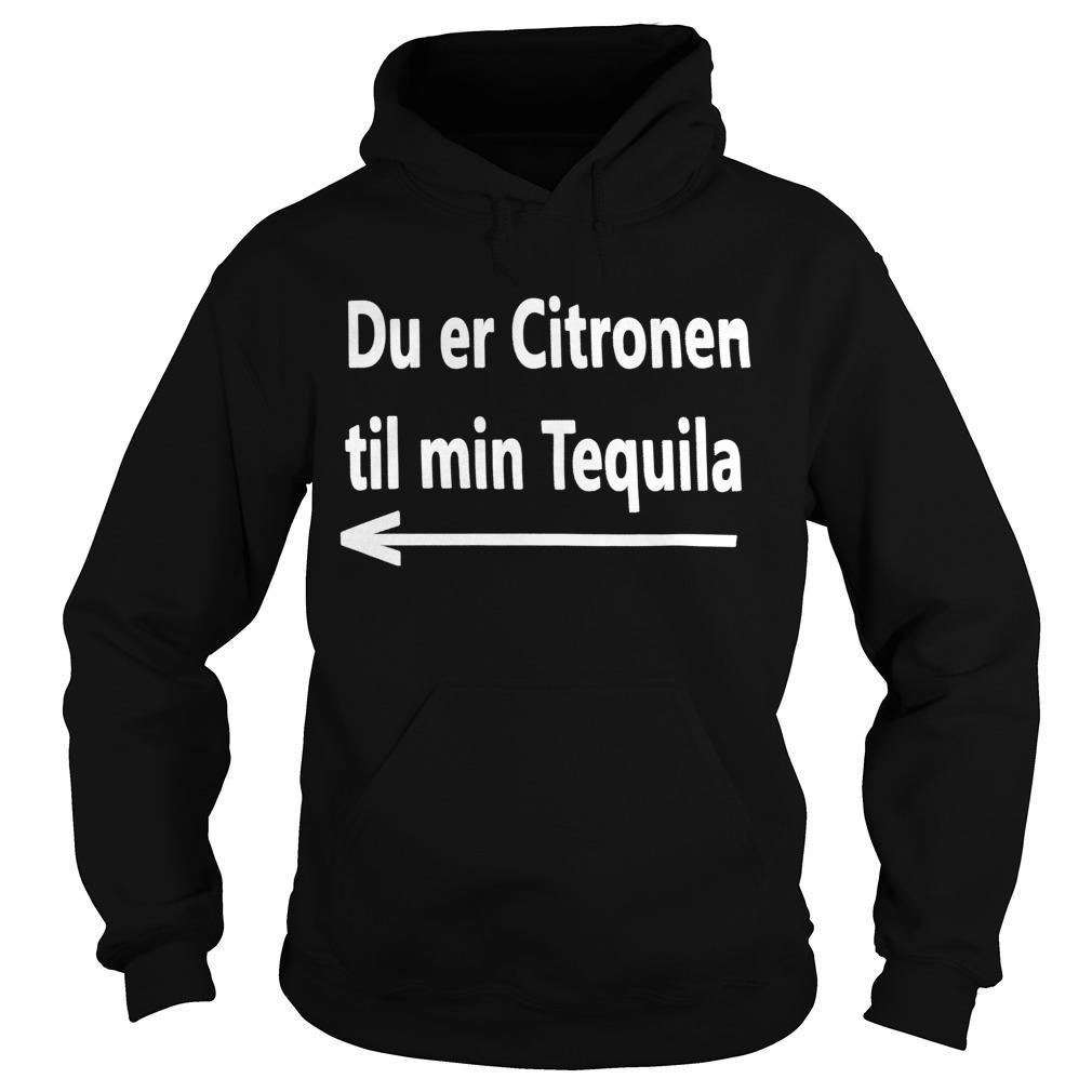 Du Er Citronen Til Min Tequila Hoodie