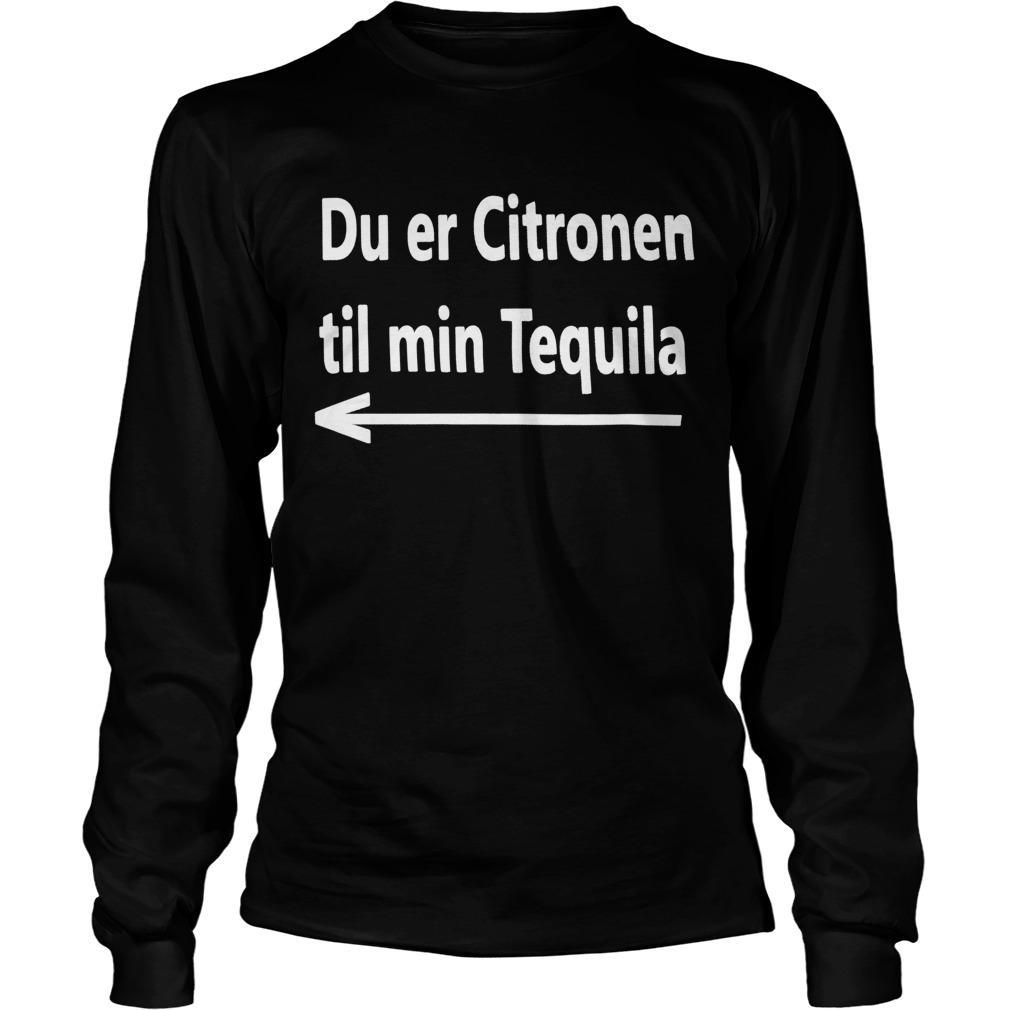 Du Er Citronen Til Min Tequila Longsleeve