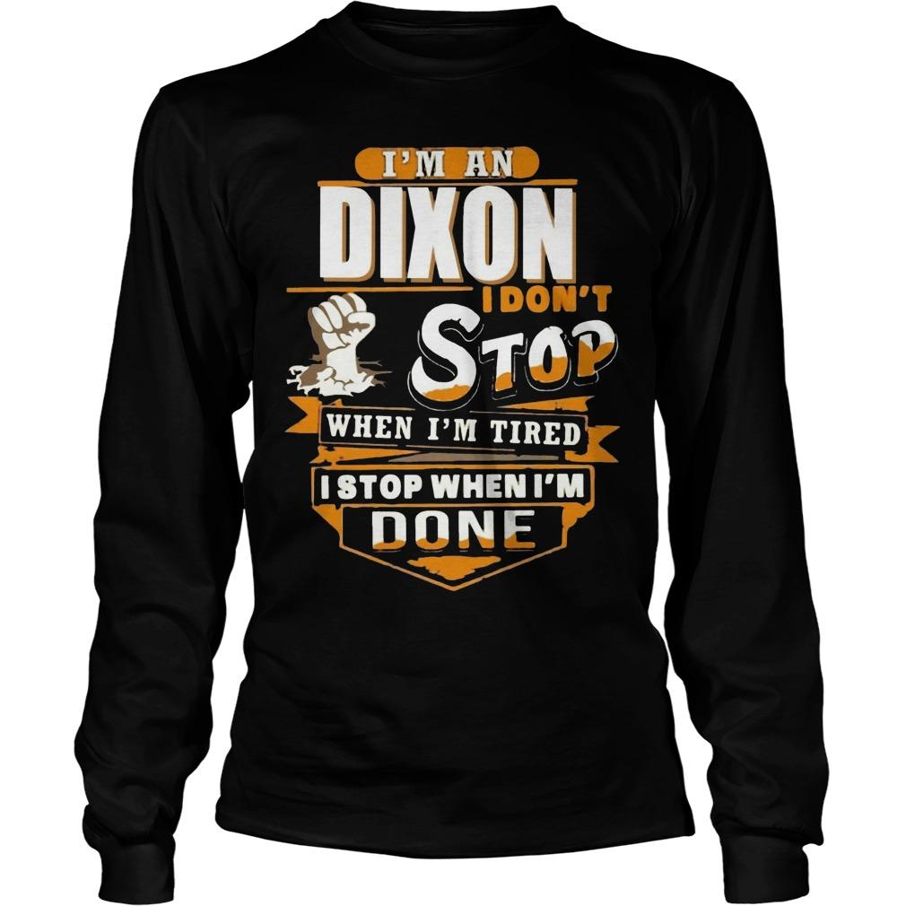 I'm A Dixon I Don't Stop When I'm Tired I Stop When I'm Done Longsleeve