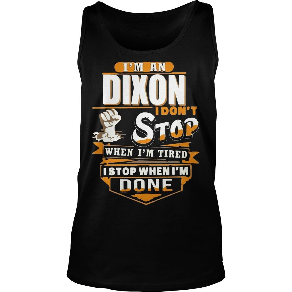 I'm A Dixon I Don't Stop When I'm Tired I Stop When I'm Done Tank Top