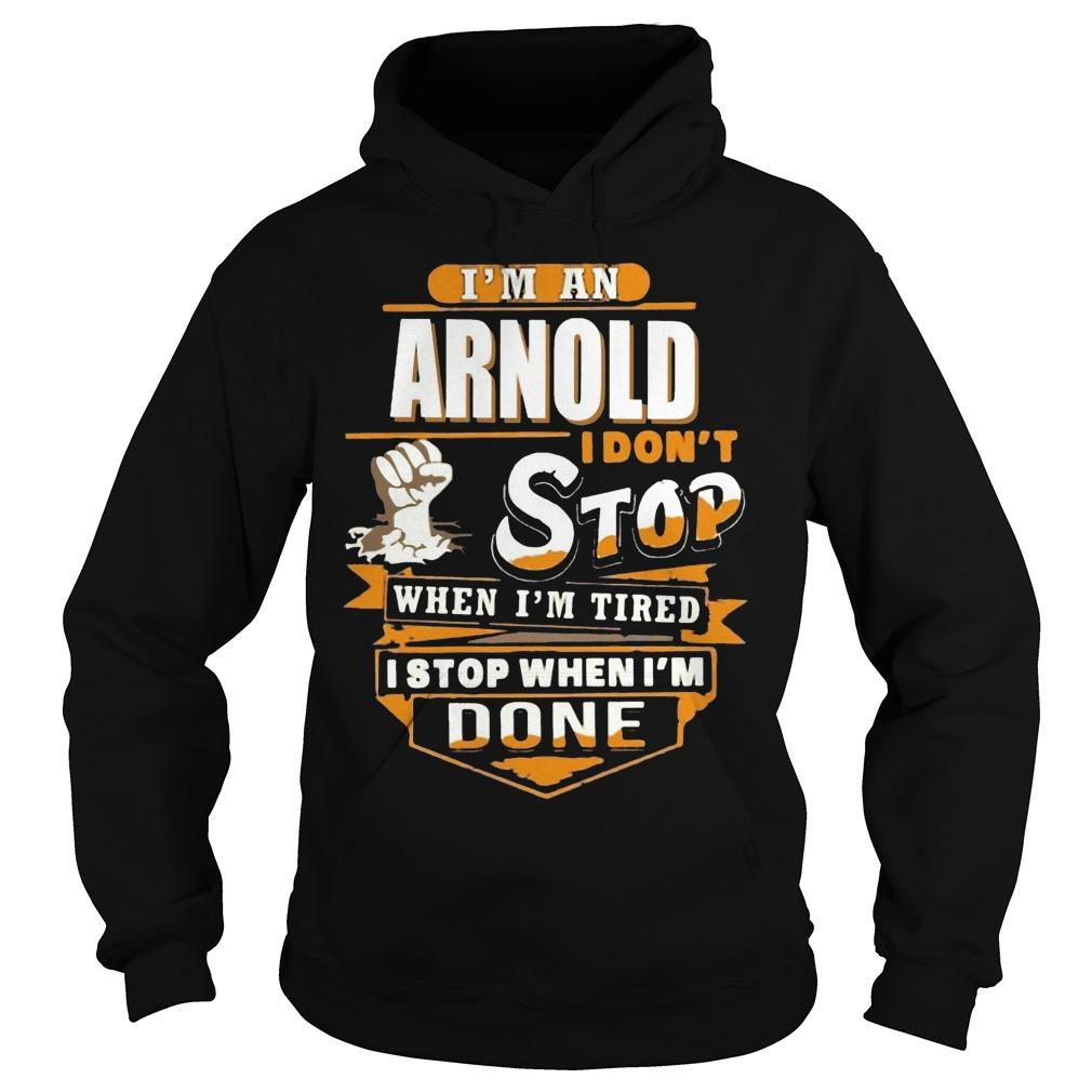 I'm An Arnold I Don't Stop When I'm Tired I Stop When I'm Done Hoodie