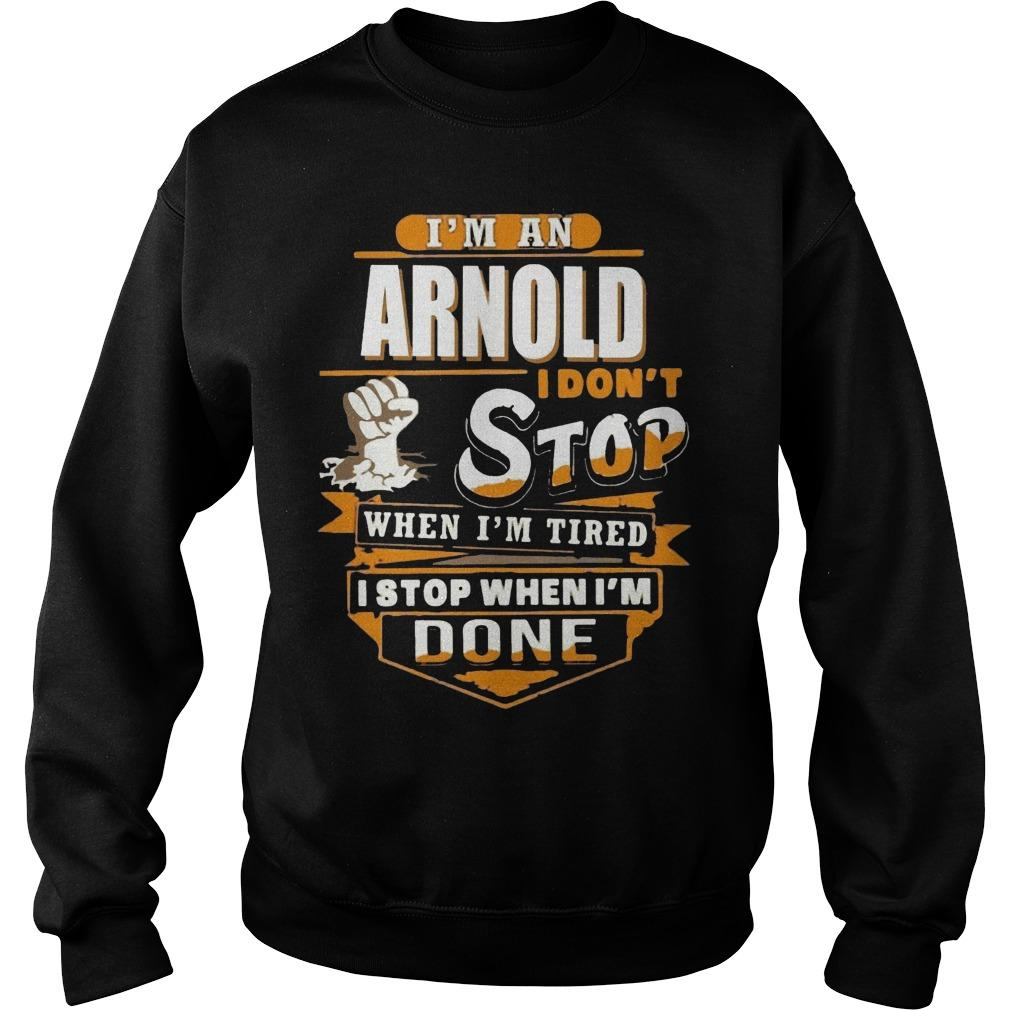 I'm An Arnold I Don't Stop When I'm Tired I Stop When I'm Done Sweater