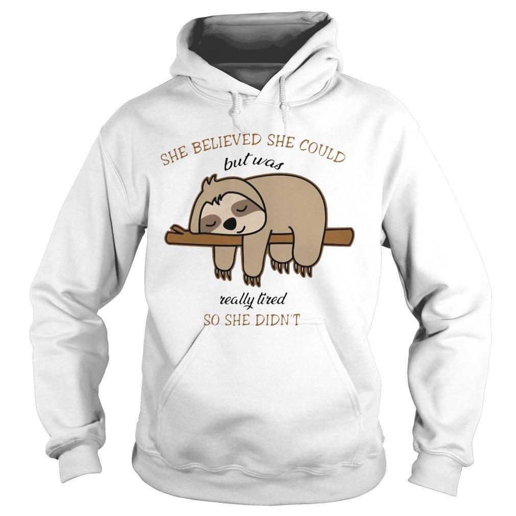 Sloth She Believed She Could But Was Really Tired So She Didn't Hoodie