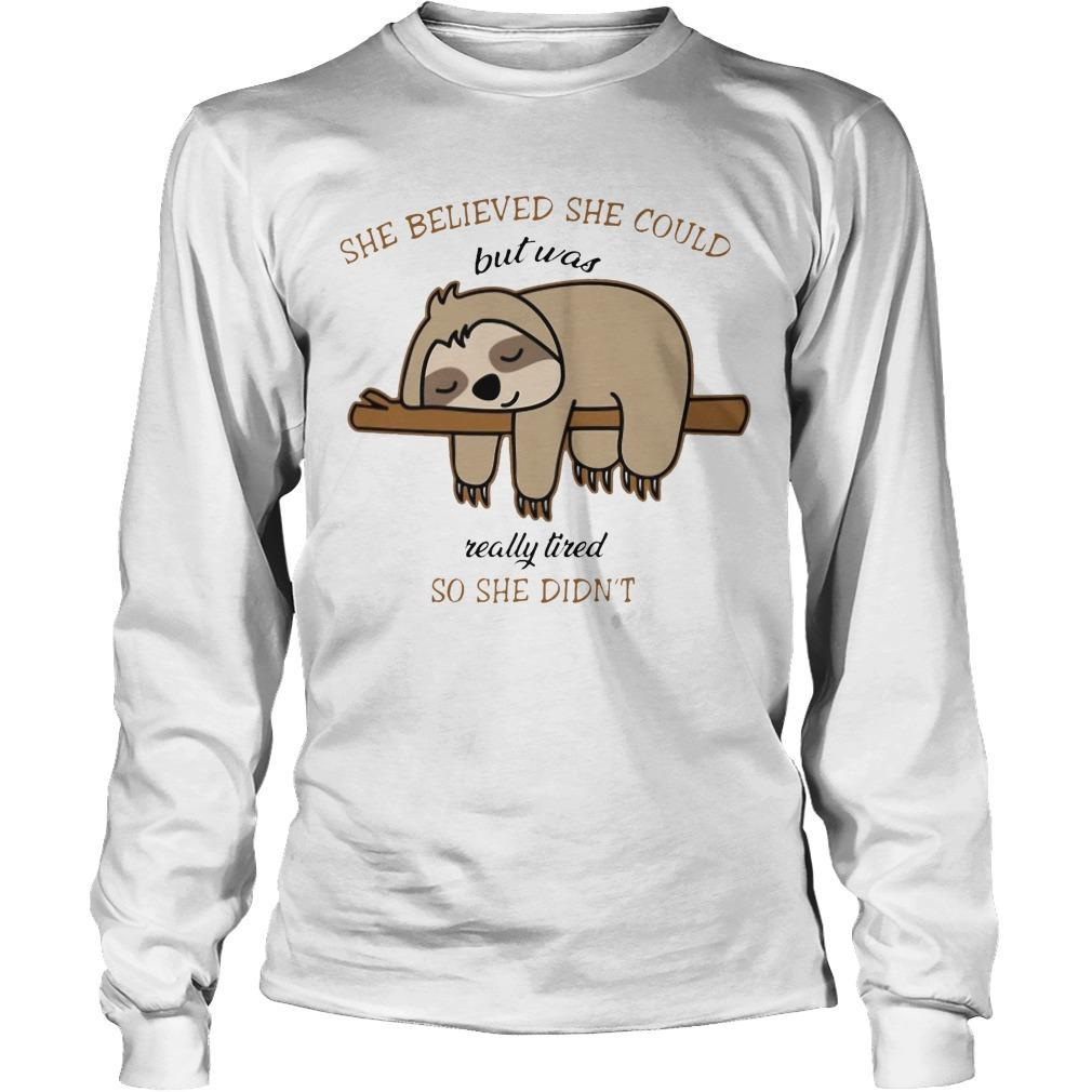 Sloth She Believed She Could But Was Really Tired So She Didn't Longsleeve