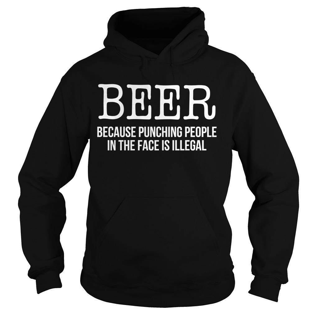 Beer Because Punching People In The Face Is Illegal Hoodie