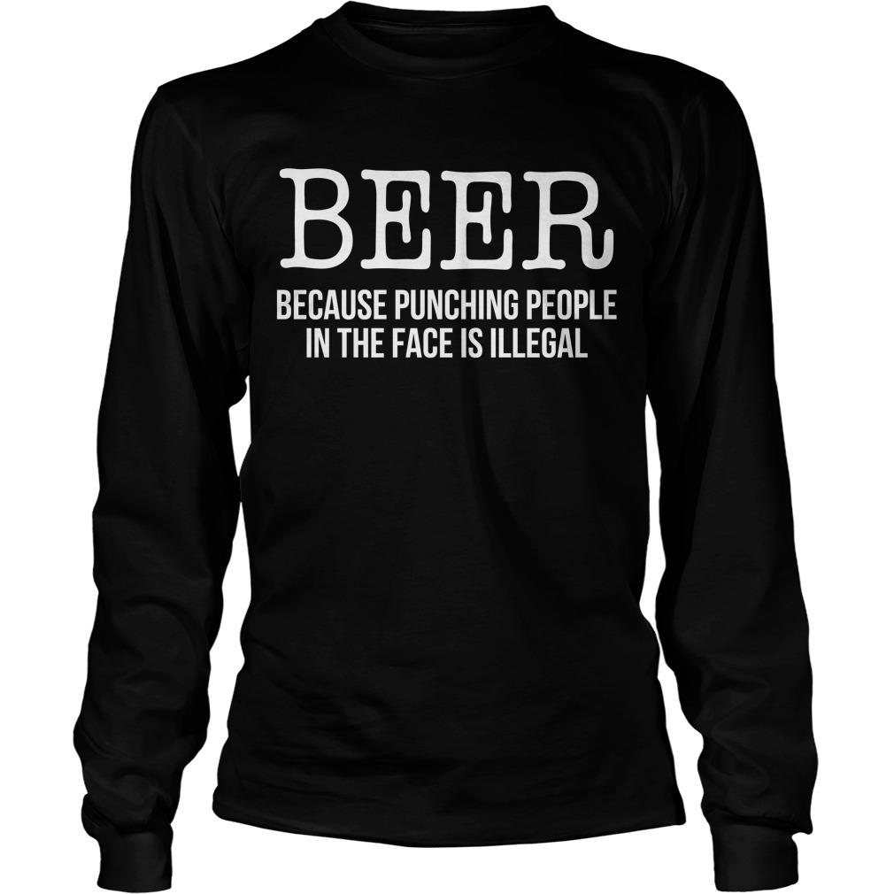 Beer Because Punching People In The Face Is Illegal Longsleeve