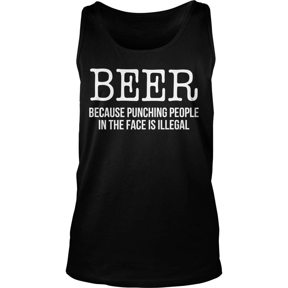 Beer Because Punching People In The Face Is Illegal Tank Top