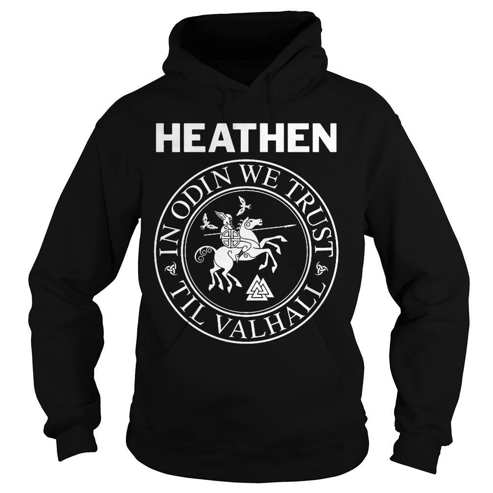 Heathen In Odin We Trust Til Valhall Hoodie
