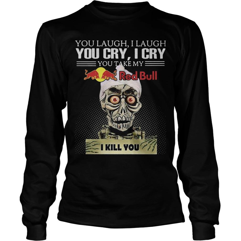Jeff Dunham You Laugh I Laugh You Cry I Cry You Take My Red Bull I Kill You Longsleeve