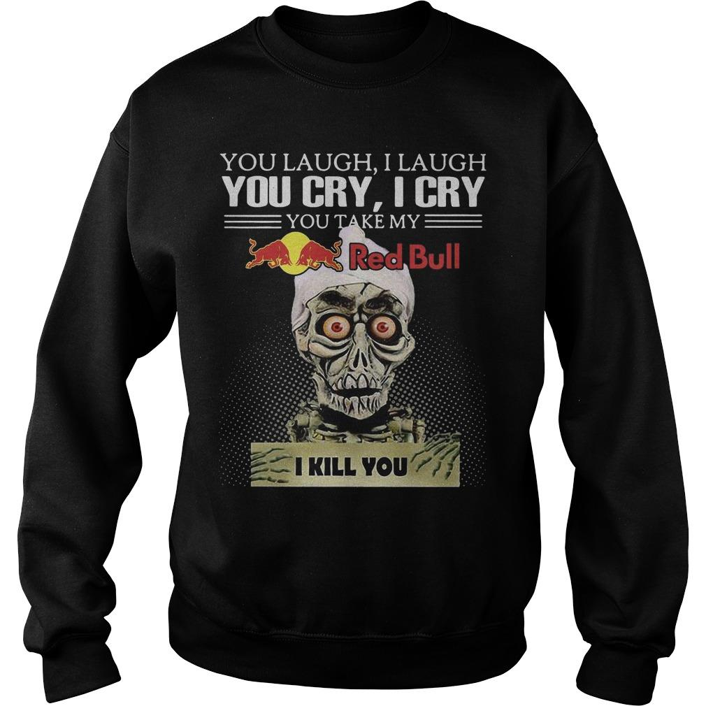 Jeff Dunham You Laugh I Laugh You Cry I Cry You Take My Red Bull I Kill You Sweater